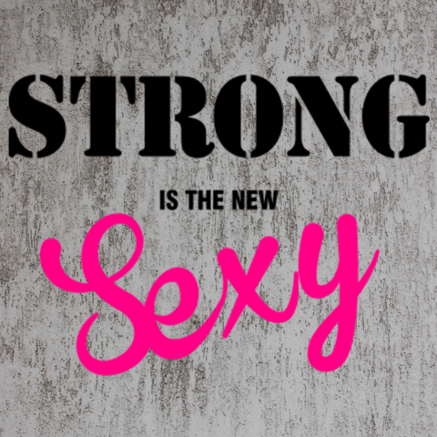 Strong is the NEW SEXY! What do youthink?