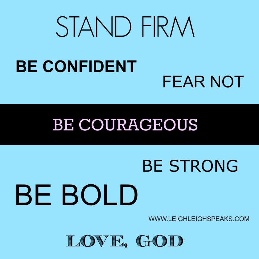 strong, brave, bold, fear not